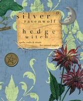 HedgeWitch: Spells, Crafts & Rituals For Natural Magick ebook by Silver RavenWolf