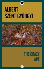 The Crazy Ape - Written by a Biologist for the Young ebook by Albert Szent-Györgyi