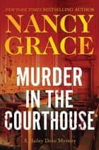 Murder in the Courthouse - A Hailey Dean Mystery ebook by Nancy Grace
