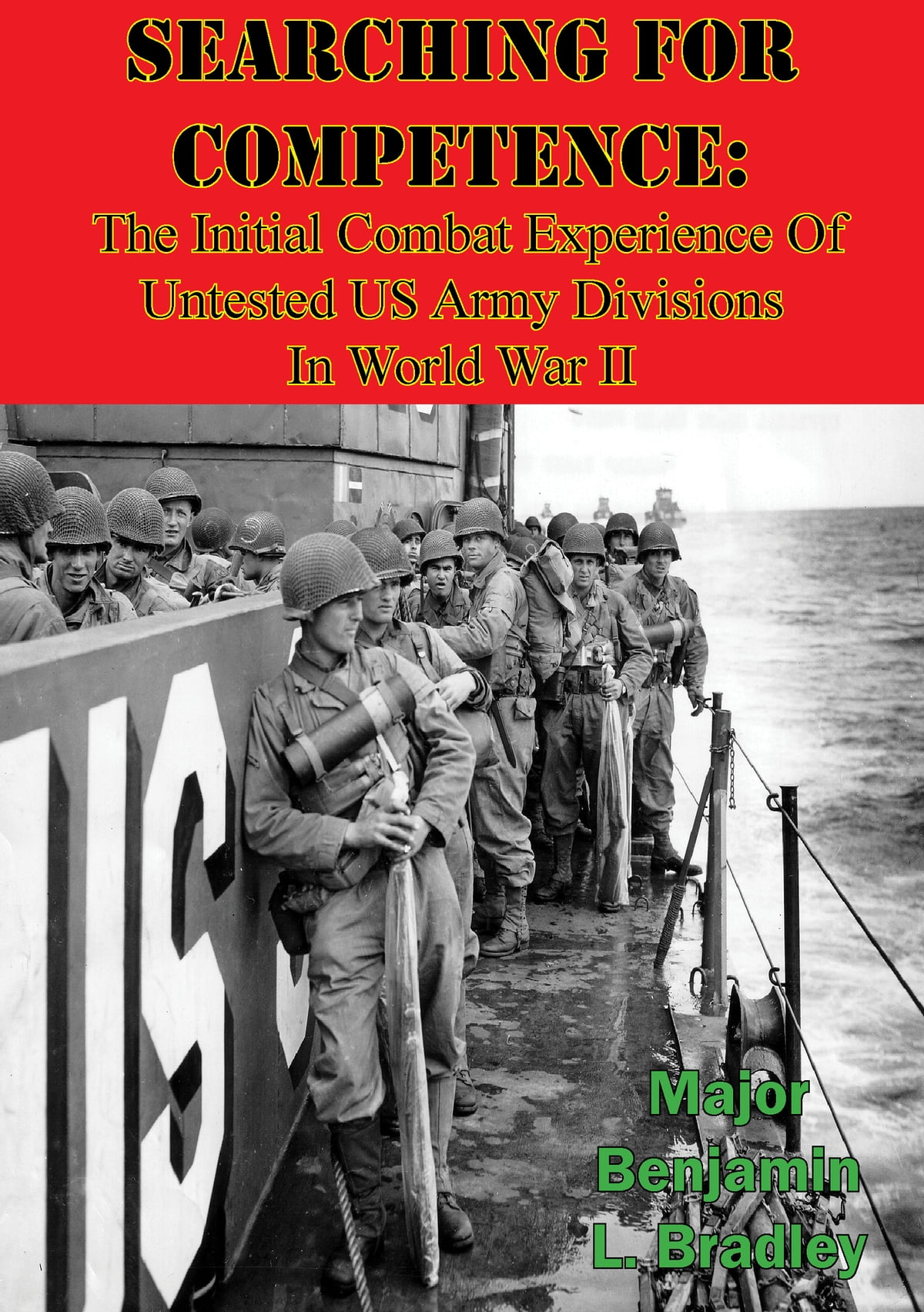 Searching For Competence: The Initial Combat Experience Of Untested US Army  Divisions In World War II ebook by Major Benjamin L  Bradley - Rakuten