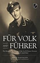 Für Volk and Führer - The Memoir of a Veteran of the 1st SS Panzer Division Leibstandarte SS Adolf Hitler ebook by Erwin Bartmann, Derik Hammond