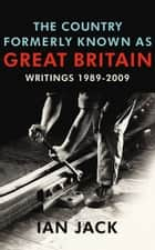 The Country Formerly Known as Great Britain ebook by Ian Jack