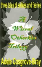 A Wirral Otherkin Trilogy ebook by Adele Cosgrove-Bray