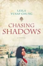 Chasing Shadows ebook by Leila Yusaf Chung