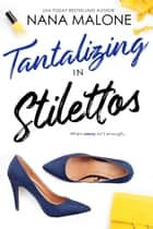 Tantalizing in Stilettos ebook by Nana Malone