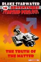 The Truth of the Matter (Starship Perilous Adventure #6) ebook by Alpert L Pine