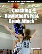 Coaching Basketball's Fast Break Attack - Fine Tuning Series ebook by Kevin Sivils