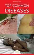 Top Common Diseases - by Knowledge flow ebook by Knowledge flow
