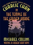 Charlie Chan in The Temple of the Golden Horde ebook by Michael Collins, Earl Derr Biggers