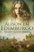 Alison Em Edimburgo ebook by Helen Susan Swift