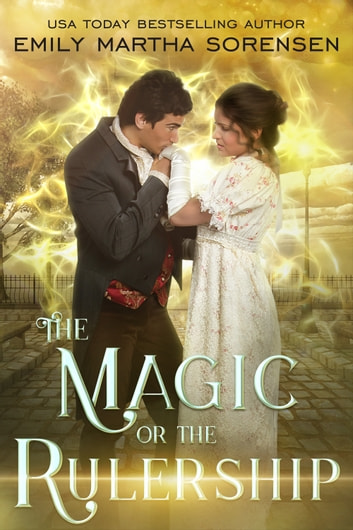 The Magic or the Rulership ebook by Emily Martha Sorensen