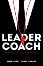 Leader-Coach ebook by Stan Toler, Larry Gilbert