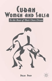 Cuban Women and Salsa - To the Beat of Their Own Drum ebook by Delia Poey