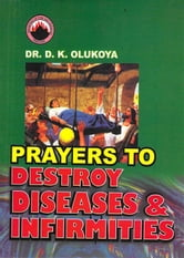 Prayers to Destroy Diseases and Infirmities ebook by Dr. D. K. Olukoya