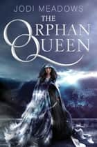 The Orphan Queen eBook by Jodi Meadows
