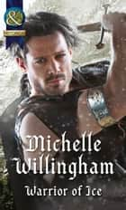 Warrior of Ice (Mills & Boon Historical) (Warriors of Ireland, Book 1) eBook by Michelle Willingham