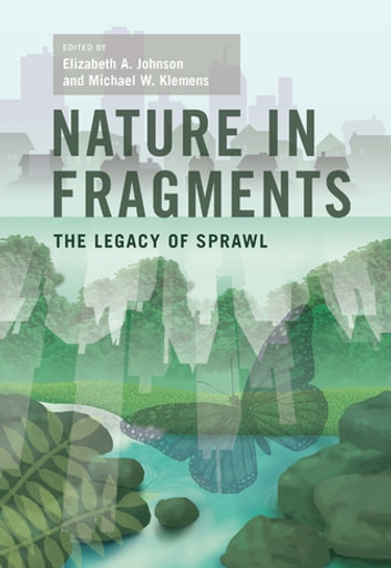 Nature in Fragments - The Legacy of Sprawl ebook by