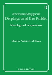Archaeological Displays and the Public - Museology and Interpretation, Second Edition ebook by