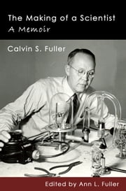 The Making of a Scientist: A Memoir ebook by Calvin Fuller