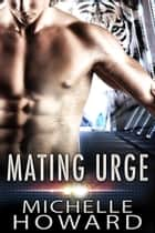 Mating Urge eBook by Michelle Howard
