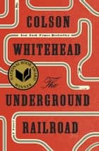 The Underground Railroad (National Book Award Winner) (Oprah's Book Club) eBook von Colson Whitehead
