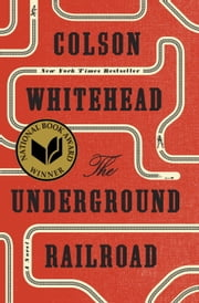 The Underground Railroad (National Book Award Winner) (Oprah's Book Club) - A Novel ebook by Colson Whitehead
