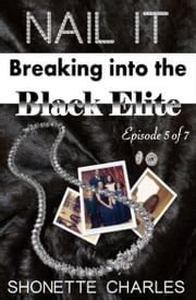 Episode 5 of 7 - Nail It: Breaking into the Black Elite (Fall from Grace) ebook by Shonette Charles