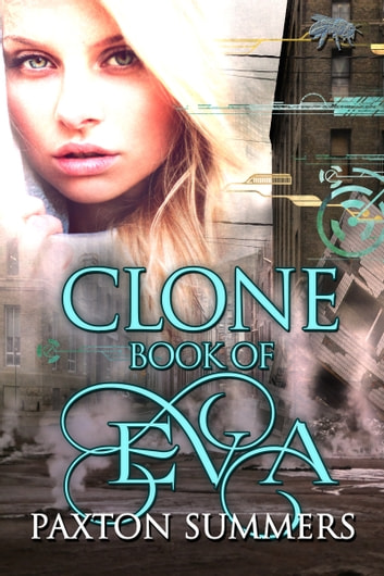 Clone - The Book of Eva (Book #1) ebook by Paxton Summers