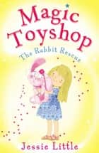 Magic Toyshop: The Rabbit Rescue ebook by Jessie Little