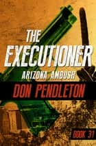 Arizona Ambush eBook by Don Pendleton