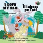 I Love My Dad Îl iubesc pe Tati (Romanian Children's Book) - English Romanian Bilingual Collection ebook by Shelley Admont, S.A. Publishing