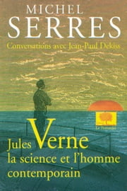 Jules Verne, la science et l'homme contemporain ebook by Michel Serres,Jean-Paul Dekiss