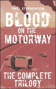 Blood on the Motorway: The Complete Trilogy - An apocalyptic trilogy of murder and stale sandwiches ebook by Paul Stephenson
