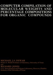 Computer Compilation of Molecular Weights and Percentage Compositions for Organic Compounds ebook by Dewar, Michael J. S.