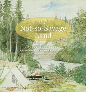 A Not-So-Savage Land - The Art and Times of Frederick Whymper, 1838–1901 ebook by Peter Johnson