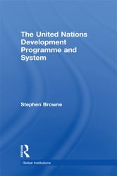United Nations Development Programme and System (UNDP) ebook by Stephen Browne