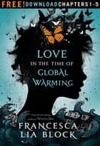 Love in the Time of Global Warming: Chapters 1-5 ebook by Francesca Lia Block