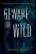 Beware the Wild ebook by Natalie C. Parker