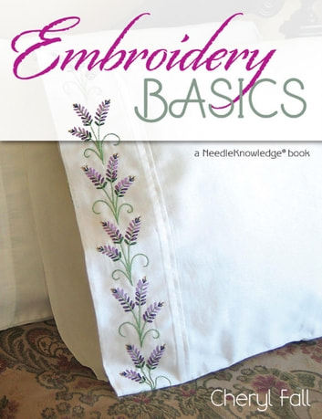Embroidery Basics - A NeedleKnowledge Book ebook by Cheryl Fall