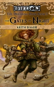 The Gates of Night - The Dreaming Dark, Book 3 ebook by Keith Baker