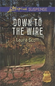 Down to the Wire (Mills & Boon Love Inspired Suspense) (SWAT: Top Cops, Book 2) ebook by Laura Scott