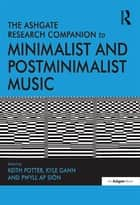 The Ashgate Research Companion to Minimalist and Postminimalist Music ebook by Keith Potter, Kyle Gann