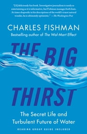 The Big Thirst - The Secret Life and Turbulent Future of Water ebook by Charles Fishman