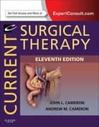 Current Surgical Therapy E-Book ebook by John L. Cameron, MD, FACS,...