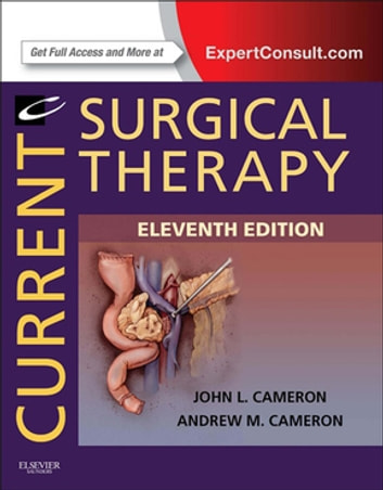 Current Surgical Therapy E-Book ebook by John L. Cameron, MD, FACS, FRCS(Eng) (hon), FRCS(Ed) (hon), FRCSI(hon),Andrew M Cameron, MD, PhD, FACS