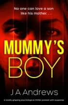 Mummy's Boy - A totally gripping psychological thriller packed with suspense ebook by JA Andrews