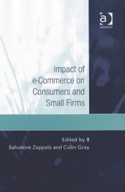 Impact of e-Commerce on Consumers and Small Firms ebook by Dr Colin Gray,Dr Salvatore Zappalà