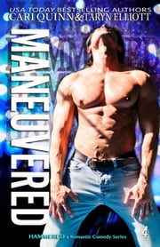 Maneuvered: a Rockstar Romantic Comedy - Hammered, #4 ebook by Cari Quinn, Taryn Elliott