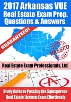 2017 Arkansas VUE Real Estate Exam Prep Questions, Answers & Explanations: Study Guide to Passing the Salesperson Real Estate License Exam Effortlessly ebook by Real Estate Exam Professionals Ltd.