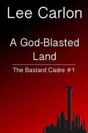 A God-Blasted Land: The Bastard Cadre #1 ebook by Lee Carlon